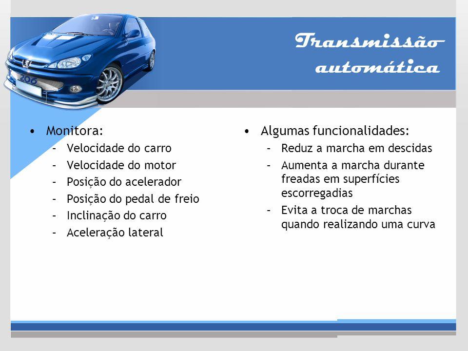 Transmissão automática Monitora: –Velocidade do carro –Velocidade do motor –Posição do acelerador –Posição do pedal de freio –Inclinação do carro –Ace
