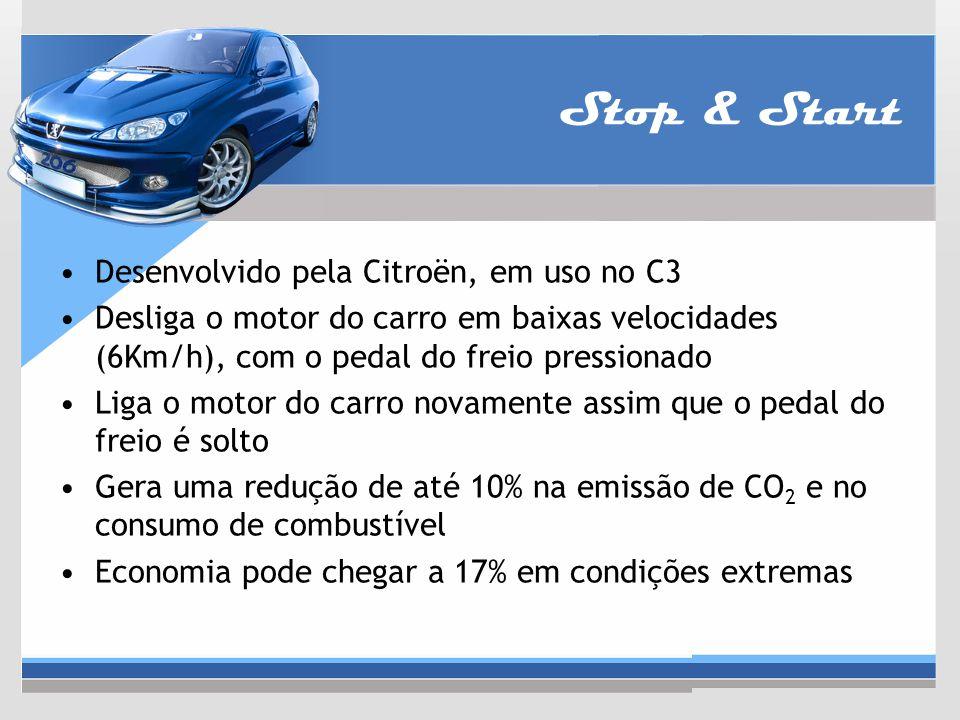 Stop & Start Desenvolvido pela Citroën, em uso no C3 Desliga o motor do carro em baixas velocidades (6Km/h), com o pedal do freio pressionado Liga o m