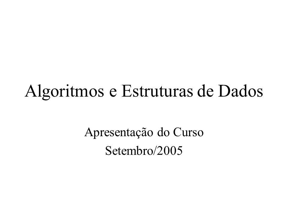 Algoritmos e Estruturas de Dados Apresentação do Curso Setembro/2005