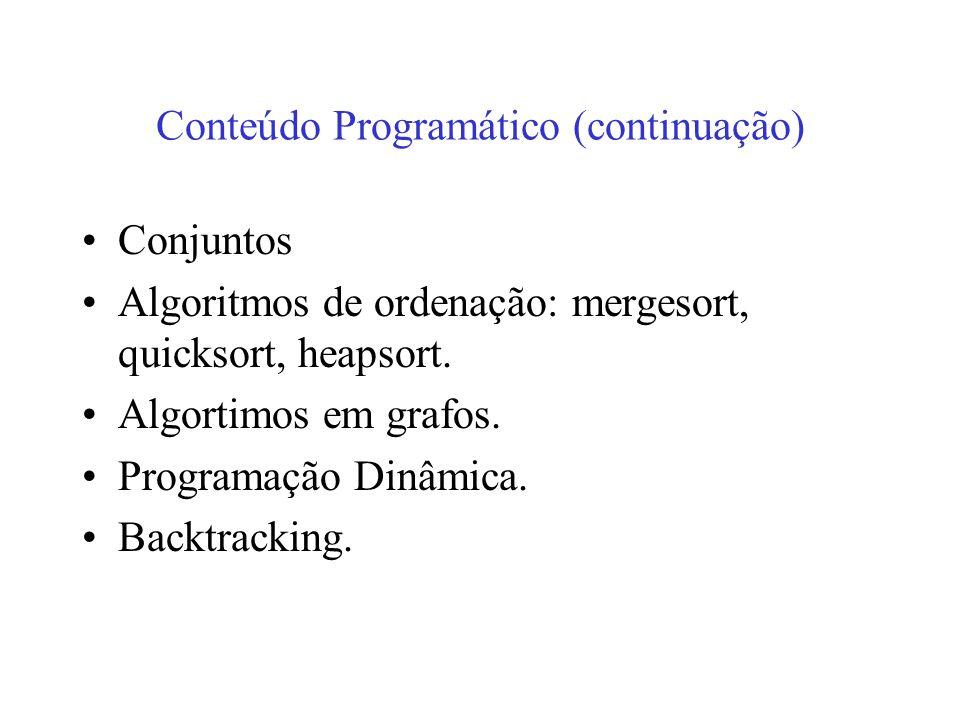Conteúdo Programático (continuação) Conjuntos Algoritmos de ordenação: mergesort, quicksort, heapsort.