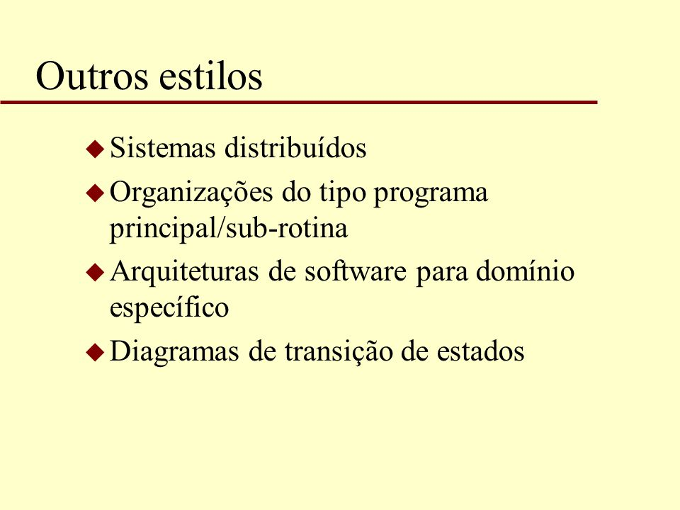 Outros estilos u Sistemas distribuídos u Organizações do tipo programa principal/sub-rotina u Arquiteturas de software para domínio específico u Diagr