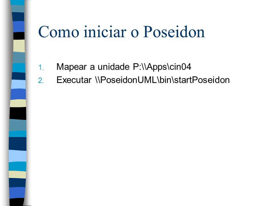 Como iniciar o Poseidon 1. Mapear a unidade P:\\Apps\cin04 2. Executar \\PoseidonUML\bin\startPoseidon