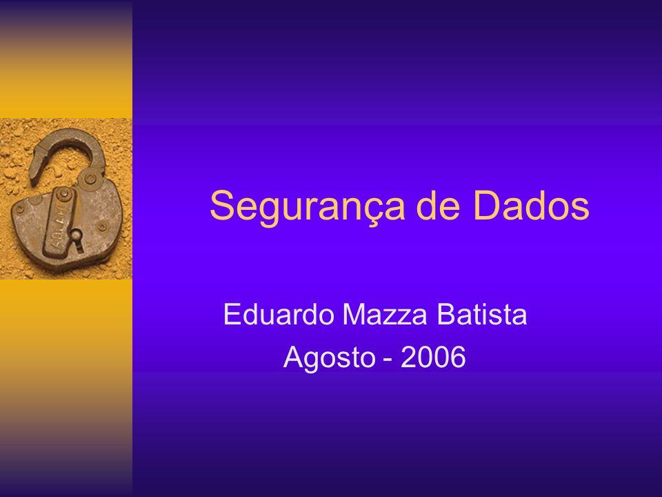 Segurança de Dados Eduardo Mazza Batista Agosto - 2006