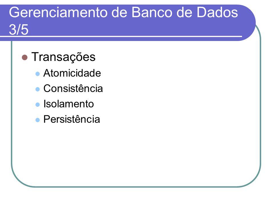Gerenciamento de Banco de Dados 3/5 Transações Atomicidade Consistência Isolamento Persistência