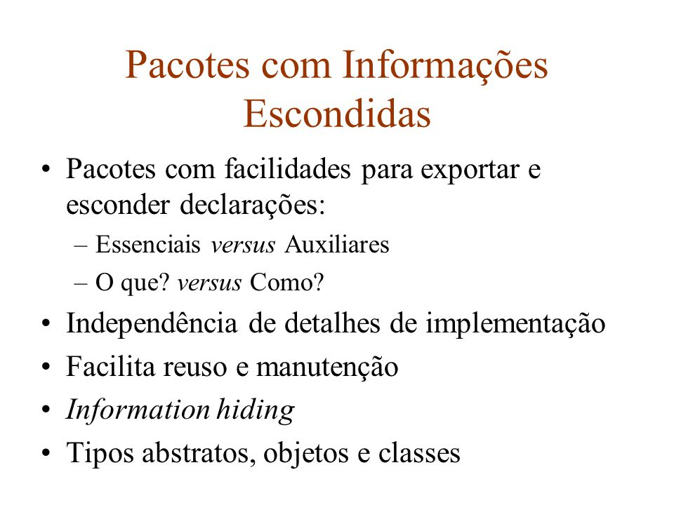 Pacotes com Informações Escondidas Pacotes com facilidades para exportar e esconder declarações: –Essenciais versus Auxiliares –O que.
