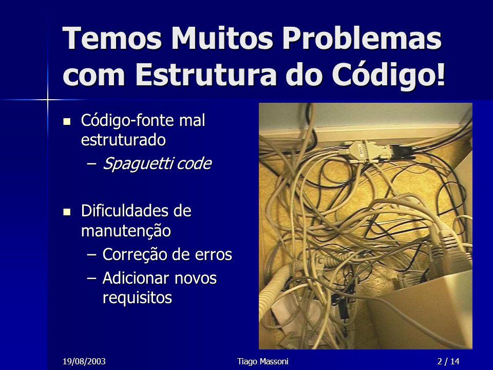 19/08/2003Tiago Massoni3 / 14 Refatoramento em uma Casca de Noz Refatoramento altera código-fonte...