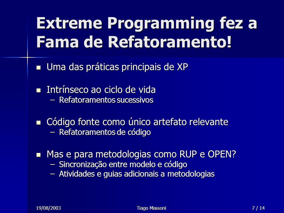 19/08/2003Tiago Massoni7 / 14 Extreme Programming fez a Fama de Refatoramento! Uma das práticas principais de XP Uma das práticas principais de XP Int