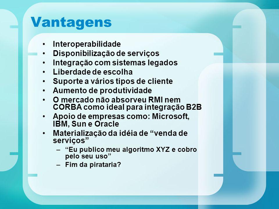 Vantagens Interoperabilidade Disponibilização de serviços Integração com sistemas legados Liberdade de escolha Suporte a vários tipos de cliente Aumen