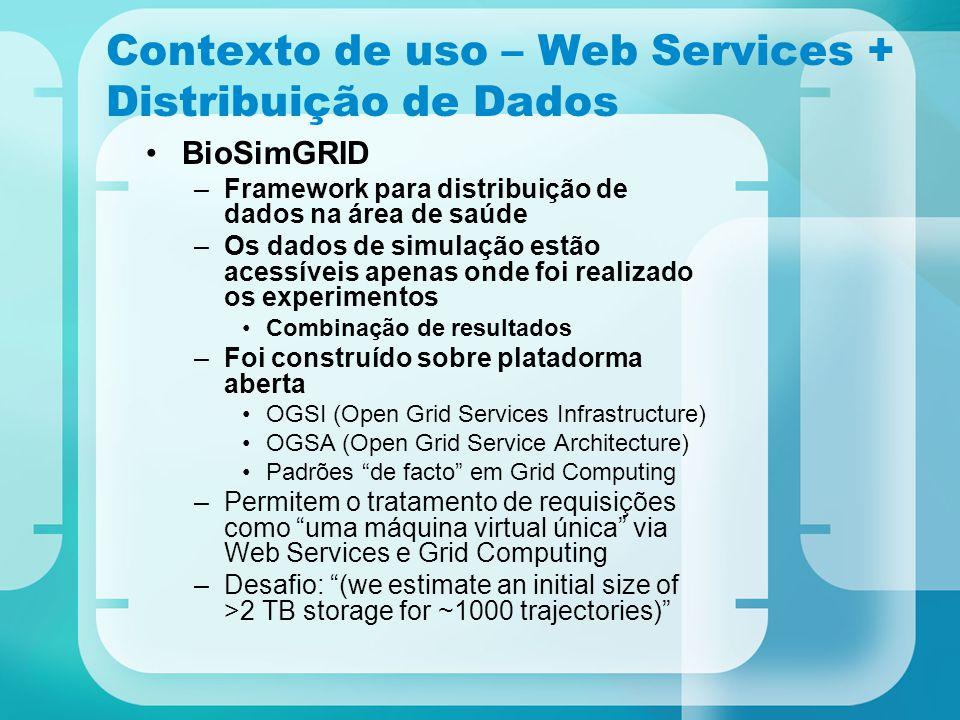Contexto de uso – Web Services + Distribuição de Dados BioSimGRID –Framework para distribuição de dados na área de saúde –Os dados de simulação estão