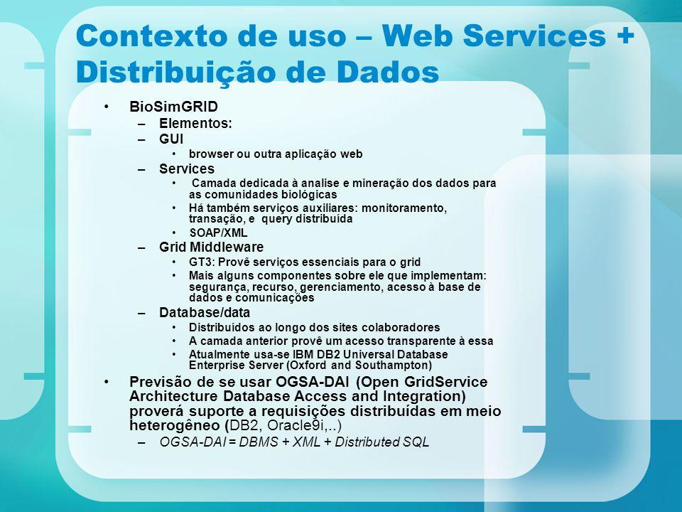 Contexto de uso – Web Services + Distribuição de Dados BioSimGRID –Elementos: –GUI browser ou outra aplicação web –Services Camada dedicada à analise