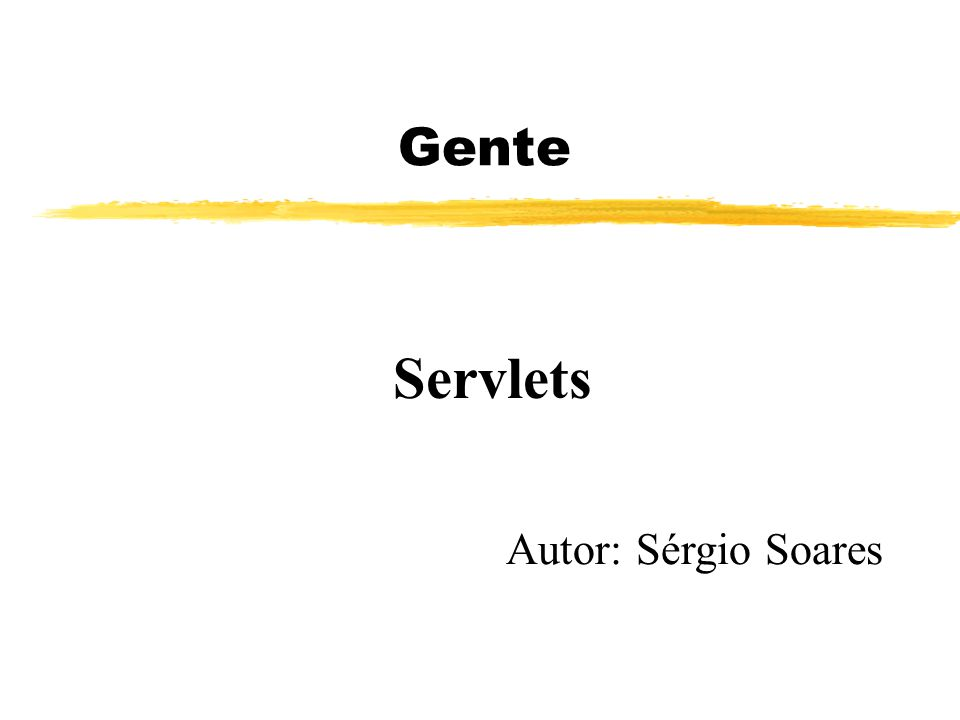 Gente Autor: Sérgio Soares Servlets