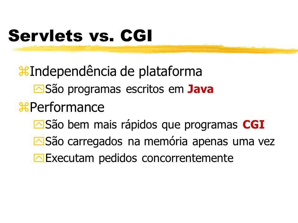 Servlets vs. CGI zIndependência de plataforma ySão programas escritos em Java zPerformance ySão bem mais rápidos que programas CGI ySão carregados na