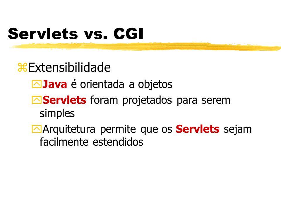 zExtensibilidade yJava é orientada a objetos yServlets foram projetados para serem simples yArquitetura permite que os Servlets sejam facilmente estendidos Servlets vs.