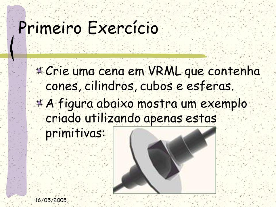 16/05/2005 Primeiro Exercício Crie uma cena em VRML que contenha cones, cilindros, cubos e esferas. A figura abaixo mostra um exemplo criado utilizand