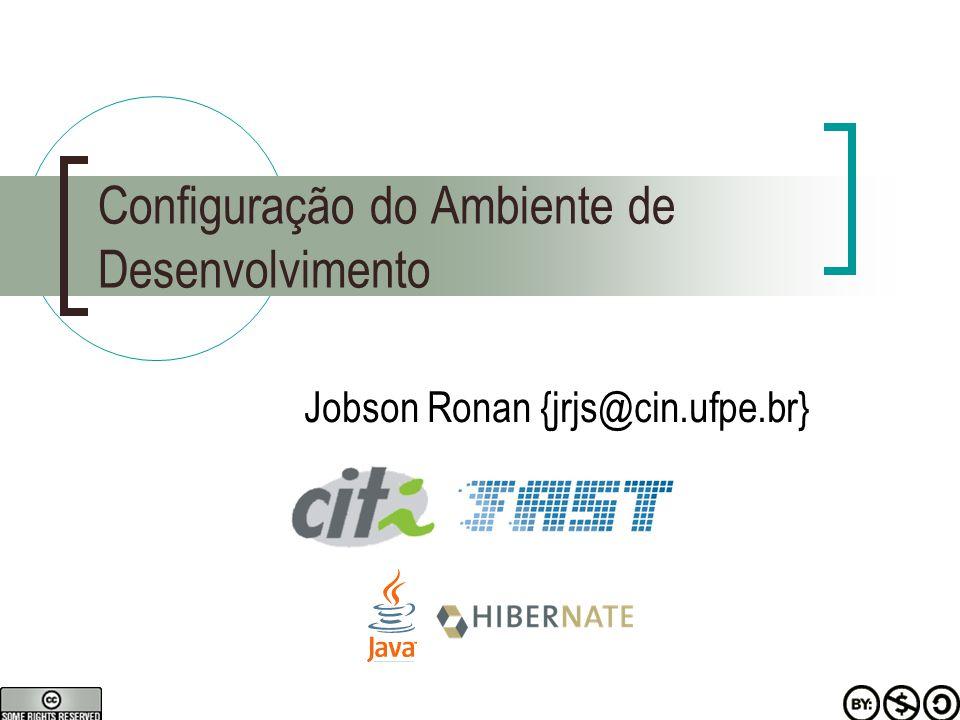 Configuração do Ambiente de Desenvolvimento Jobson Ronan {jrjs@cin.ufpe.br}