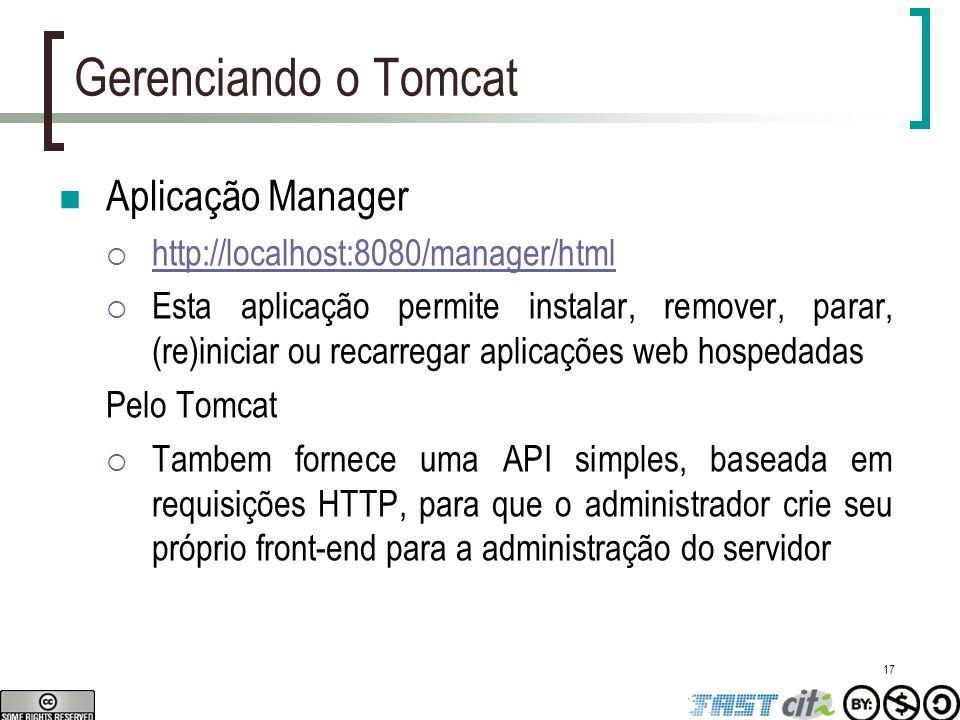 17 Gerenciando o Tomcat Aplicação Manager  http://localhost:8080/manager/html http://localhost:8080/manager/html  Esta aplicação permite instalar, r