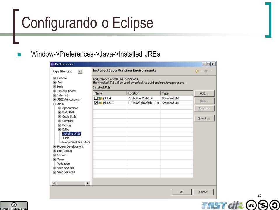 22 Configurando o Eclipse Window->Preferences->Java->Installed JREs