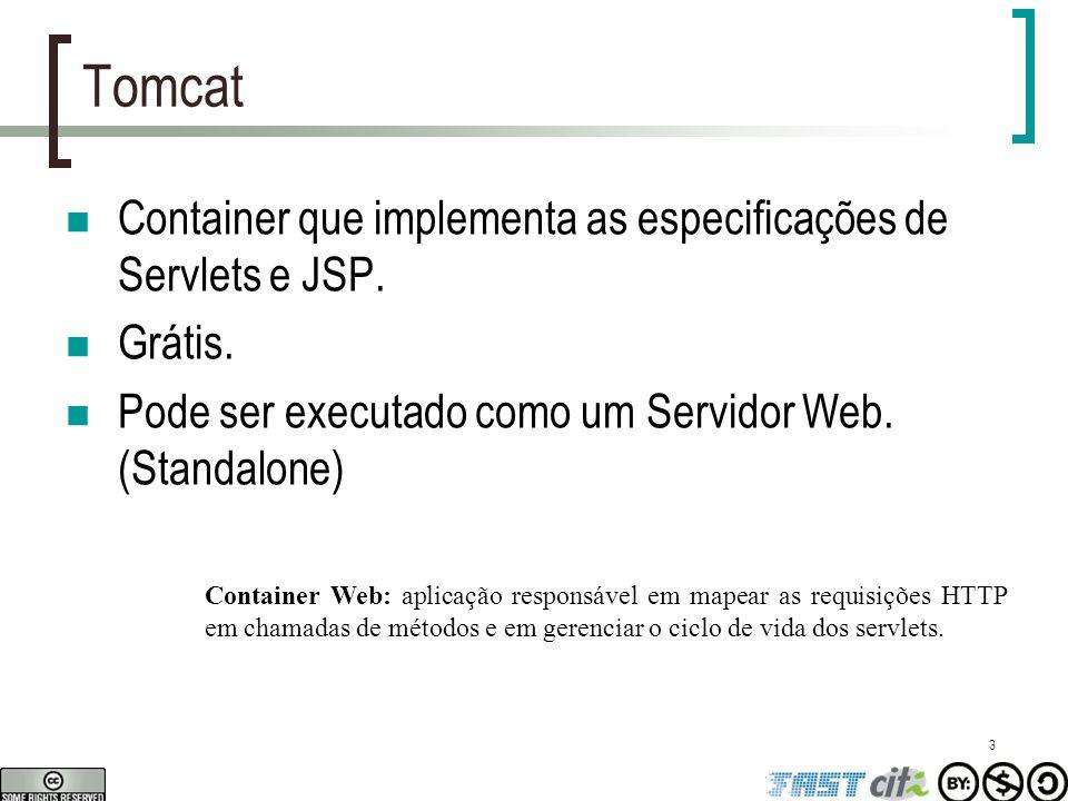 3 Tomcat Container que implementa as especificações de Servlets e JSP. Grátis. Pode ser executado como um Servidor Web. (Standalone) Container Web: ap