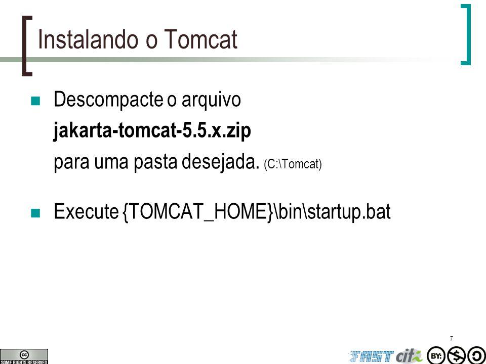 7 Instalando o Tomcat Descompacte o arquivo jakarta-tomcat-5.5.x.zip para uma pasta desejada. (C:\Tomcat) Execute {TOMCAT_HOME}\bin\startup.bat