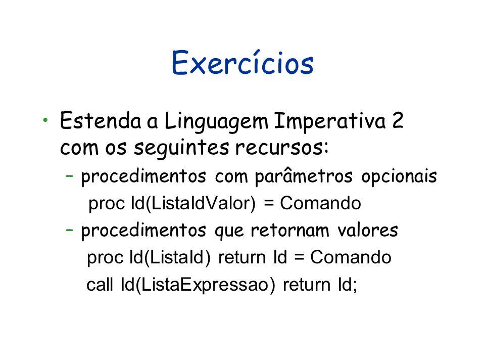 Exercícios Estenda a Linguagem Imperativa 2 com os seguintes recursos: –procedimentos com parâmetros opcionais proc Id(ListaIdValor) = Comando –proced