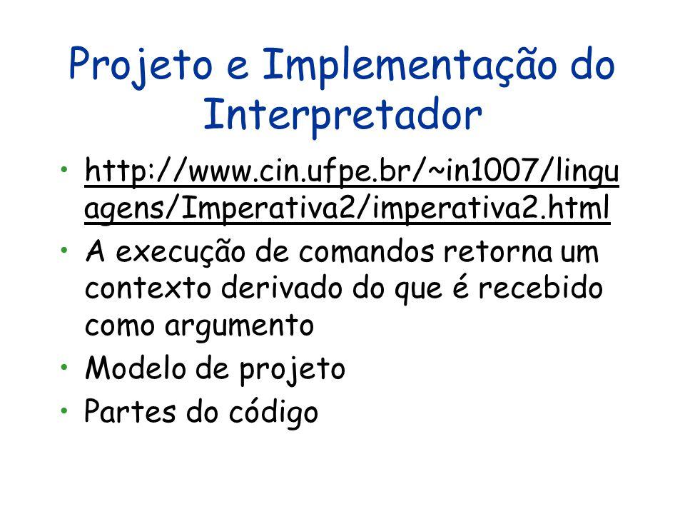 Projeto e Implementação do Interpretador http://www.cin.ufpe.br/~in1007/lingu agens/Imperativa2/imperativa2.htmlhttp://www.cin.ufpe.br/~in1007/lingu a