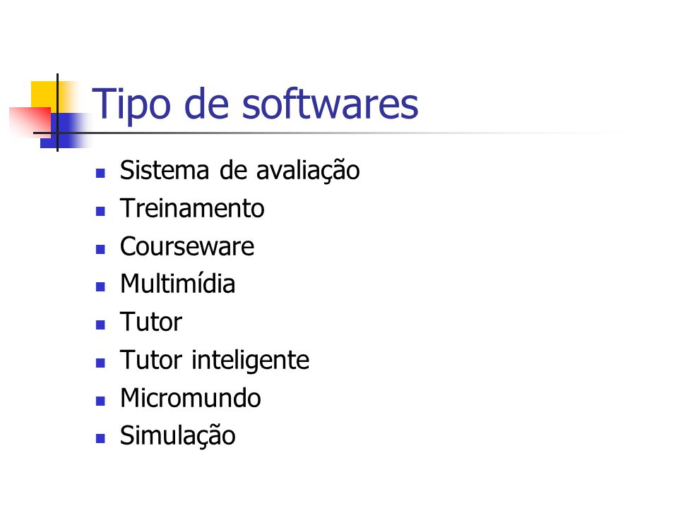 Tipo de softwares Sistema de avaliação Treinamento Courseware Multimídia Tutor Tutor inteligente Micromundo Simulação
