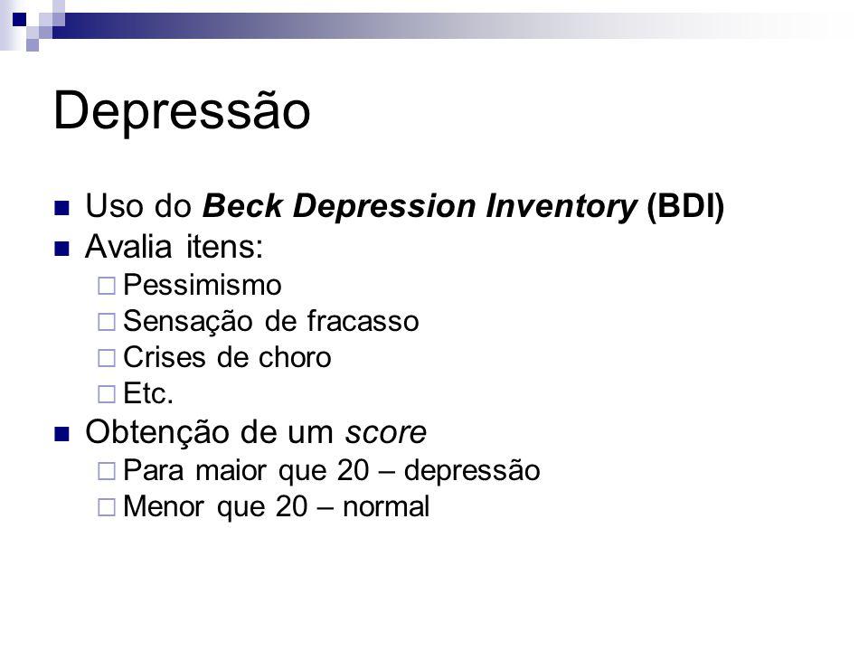 Depressão Uso do Beck Depression Inventory (BDI) Avalia itens:  Pessimismo  Sensação de fracasso  Crises de choro  Etc. Obtenção de um score  Par