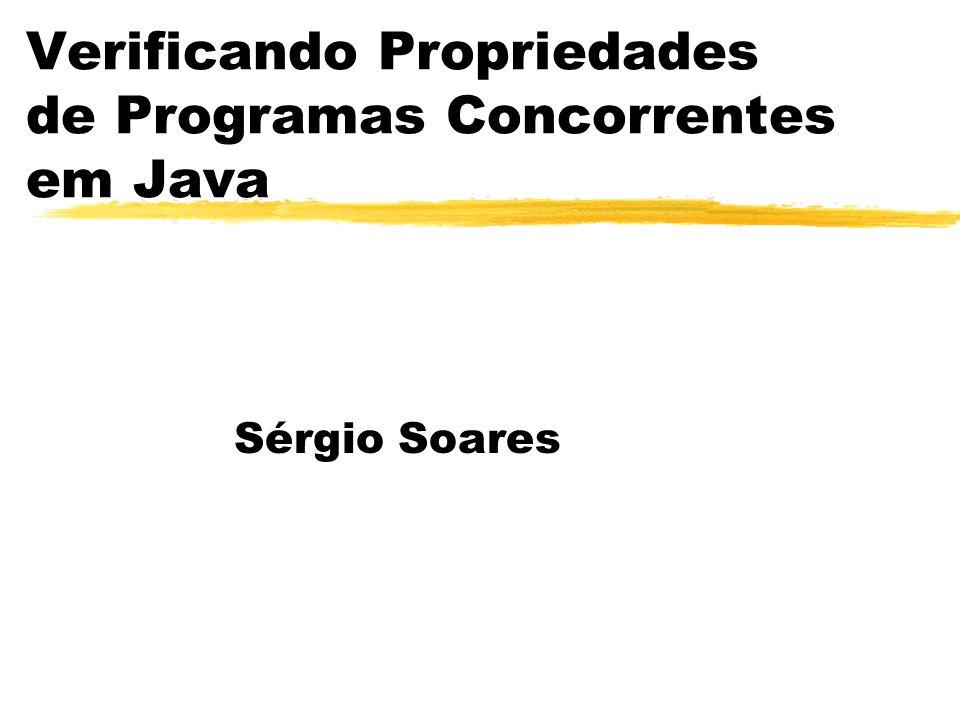 Verificando Propriedades de Programas Concorrentes em Java Sérgio Soares
