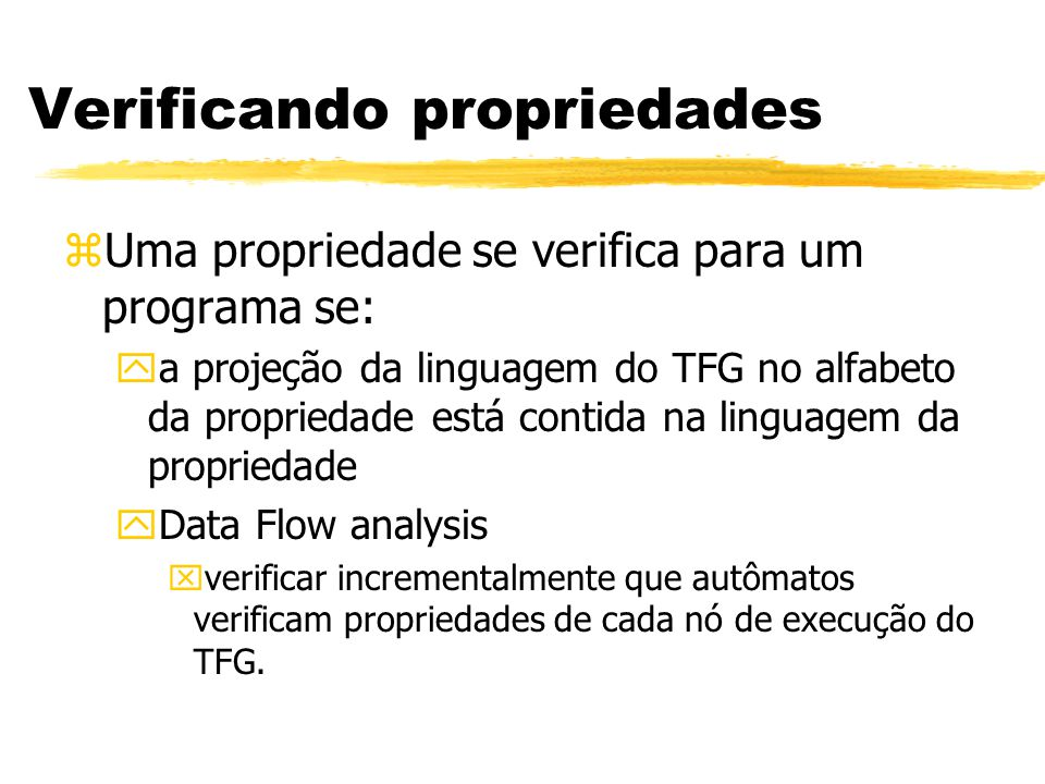 zUma propriedade se verifica para um programa se: ya projeção da linguagem do TFG no alfabeto da propriedade está contida na linguagem da propriedade
