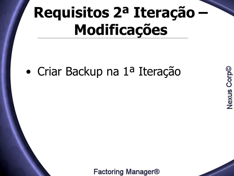 Requisitos 2ª Iteração – Modificações Criar Backup na 1ª Iteração