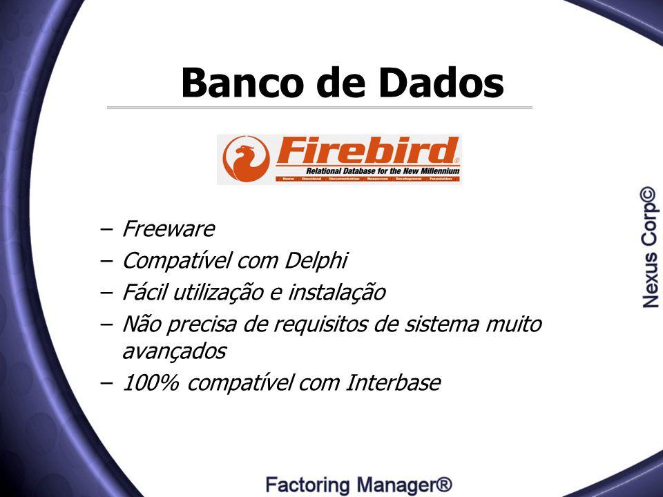 Banco de Dados –Freeware –Compatível com Delphi –Fácil utilização e instalação –Não precisa de requisitos de sistema muito avançados –100% compatível