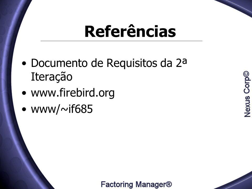 Referências Documento de Requisitos da 2ª Iteração www.firebird.org www/~if685