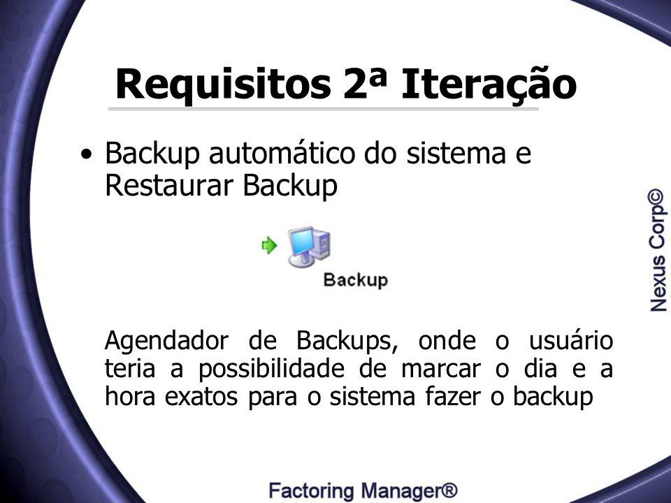 Requisitos 2ª Iteração Backup automático do sistema e Restaurar Backup Agendador de Backups, onde o usuário teria a possibilidade de marcar o dia e a
