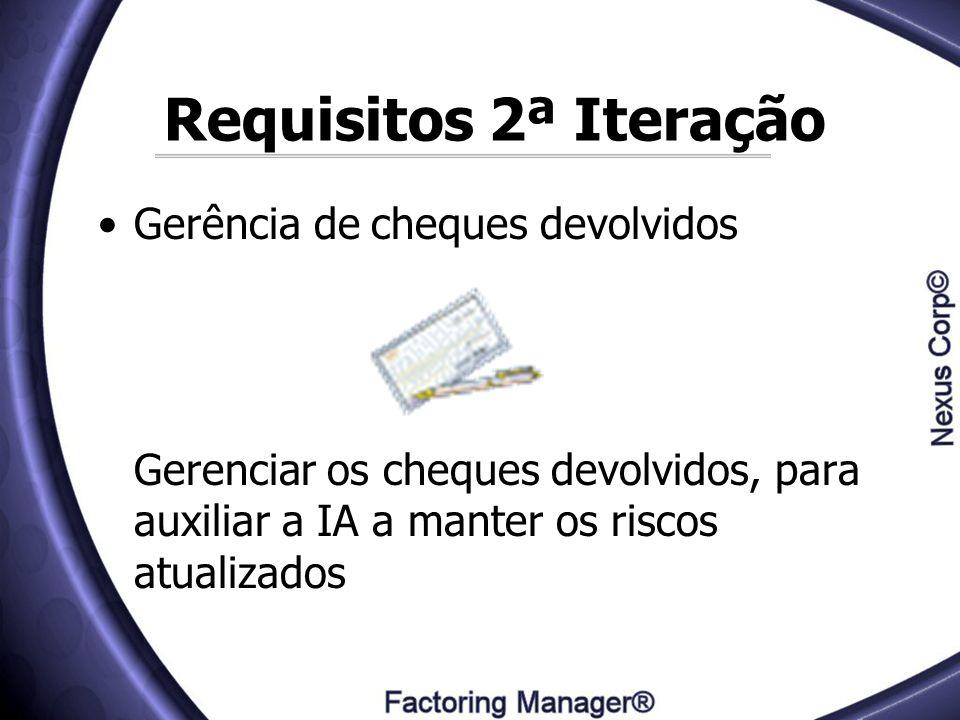 Requisitos 2ª Iteração Gerência de cheques devolvidos Gerenciar os cheques devolvidos, para auxiliar a IA a manter os riscos atualizados