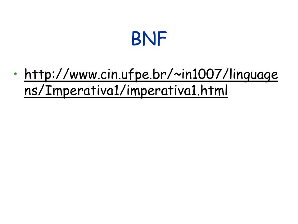 BNF http://www.cin.ufpe.br/~in1007/linguage ns/Imperativa1/imperativa1.htmlhttp://www.cin.ufpe.br/~in1007/linguage ns/Imperativa1/imperativa1.html