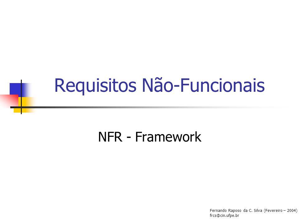 Requisitos Não-Funcionais NFR - Framework Fernando Raposo da C. Silva (Fevereiro – 2004) frcs@cin.ufpe.br