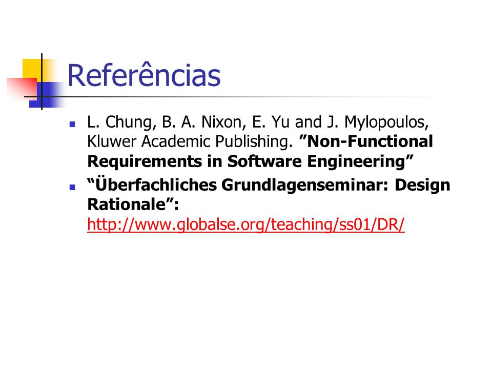 Referências L.Chung, B. A. Nixon, E. Yu and J. Mylopoulos, Kluwer Academic Publishing.