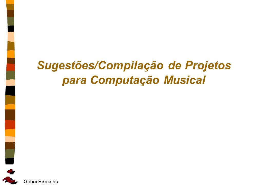 Geber Ramalho Sugestões/Compilação de Projetos para Computação Musical