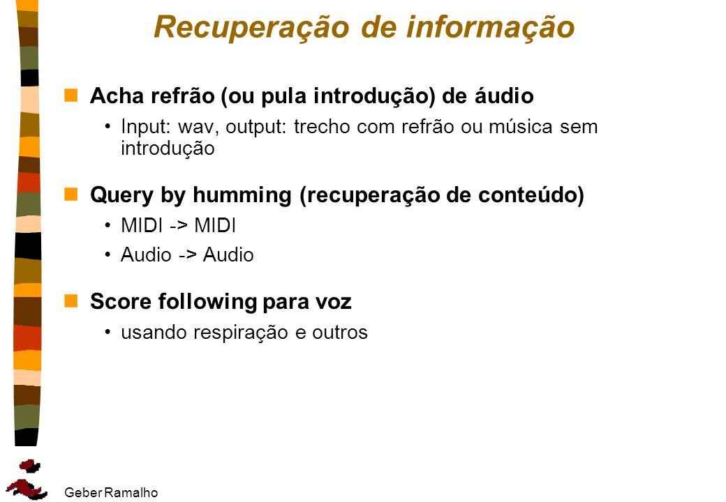 Geber Ramalho Recuperação de informação nAcha refrão (ou pula introdução) de áudio Input: wav, output: trecho com refrão ou música sem introdução nQue