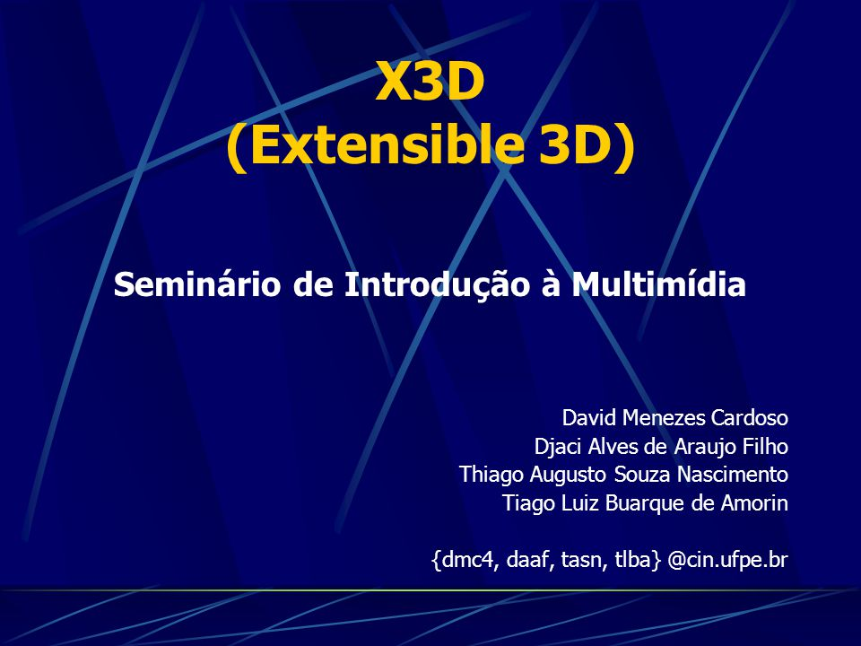 X3D (Extensible 3D) David Menezes Cardoso Djaci Alves de Araujo Filho Thiago Augusto Souza Nascimento Tiago Luiz Buarque de Amorin {dmc4, daaf, tasn,
