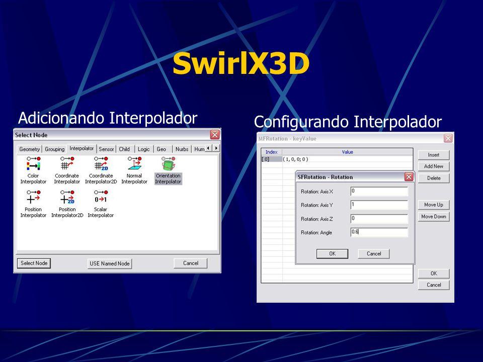 SwirlX3D Adicionando Interpolador Configurando Interpolador