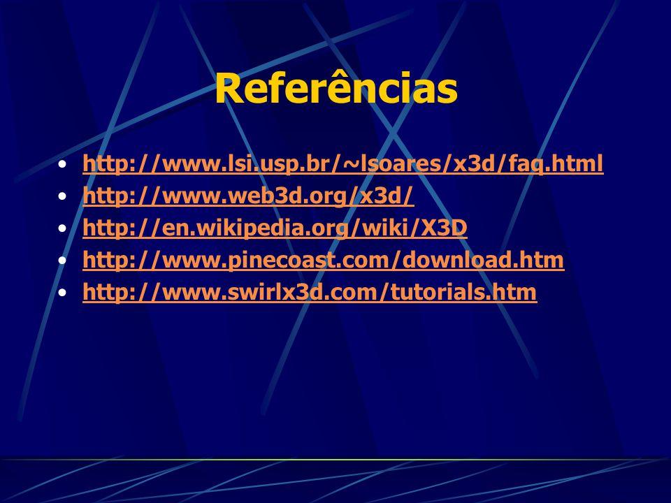 Referências http://www.lsi.usp.br/~lsoares/x3d/faq.html http://www.web3d.org/x3d/ http://en.wikipedia.org/wiki/X3D http://www.pinecoast.com/download.h