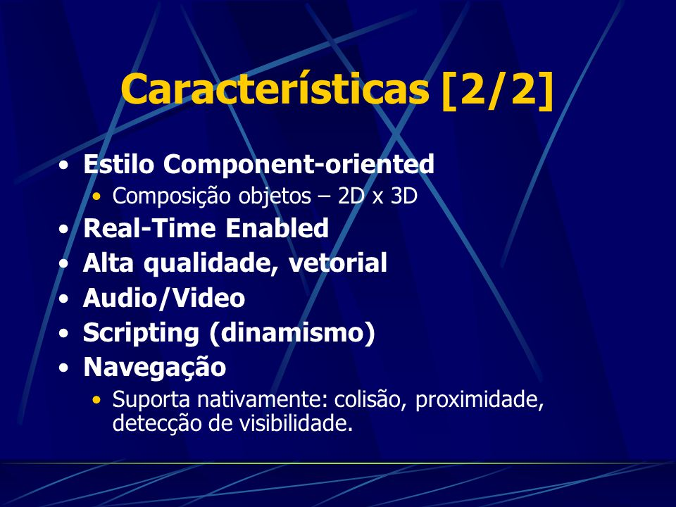 Características [2/2] Estilo Component-oriented Composição objetos – 2D x 3D Real-Time Enabled Alta qualidade, vetorial Audio/Video Scripting (dinamis