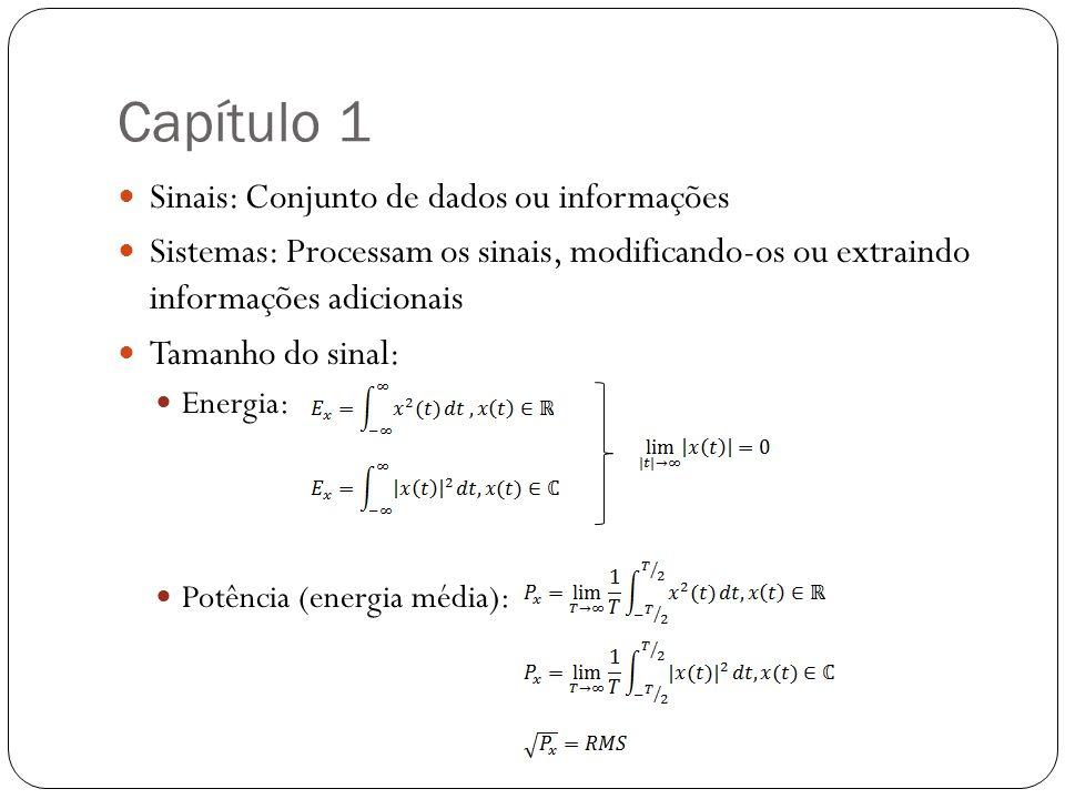 Capítulo 1 Sinais: Conjunto de dados ou informações Sistemas: Processam os sinais, modificando-os ou extraindo informações adicionais Tamanho do sinal