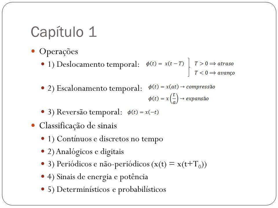 Capítulo 1 Operações 1) Deslocamento temporal: 2) Escalonamento temporal: 3) Reversão temporal: Classificação de sinais 1) Contínuos e discretos no te