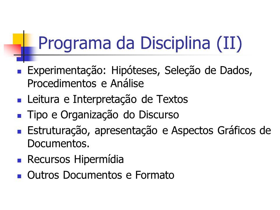 Programa da Disciplina (II) Experimentação: Hipóteses, Seleção de Dados, Procedimentos e Análise Leitura e Interpretação de Textos Tipo e Organização