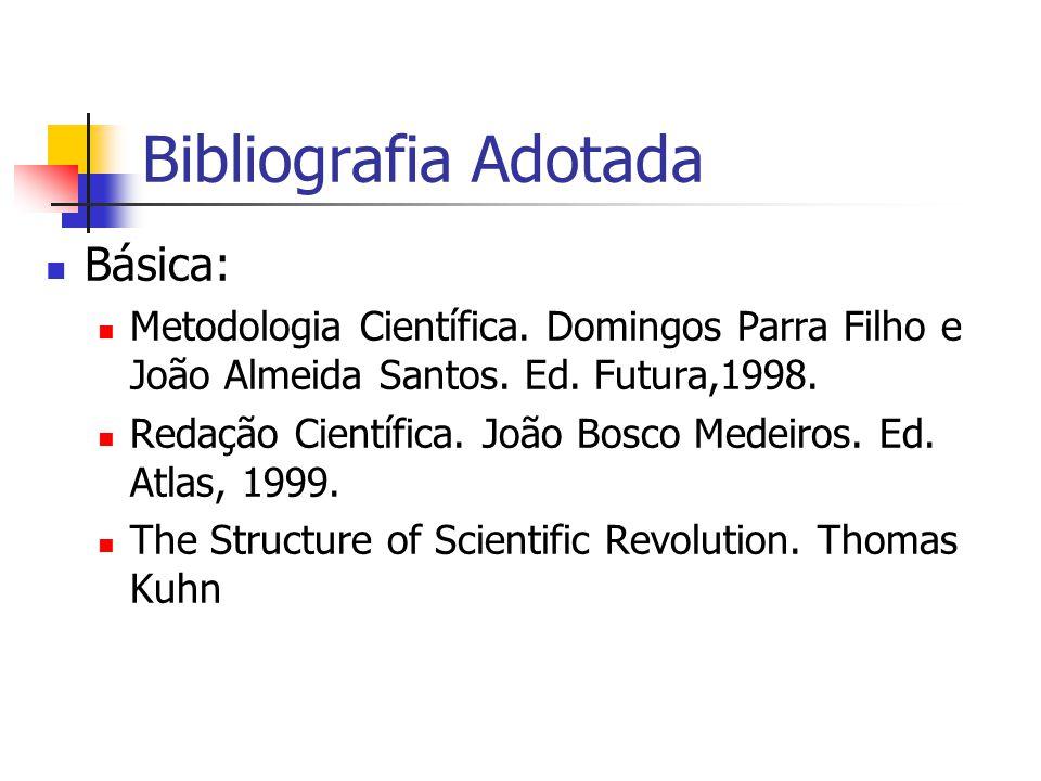 Bibliografia Adotada Básica: Metodologia Científica. Domingos Parra Filho e João Almeida Santos. Ed. Futura,1998. Redação Científica. João Bosco Medei