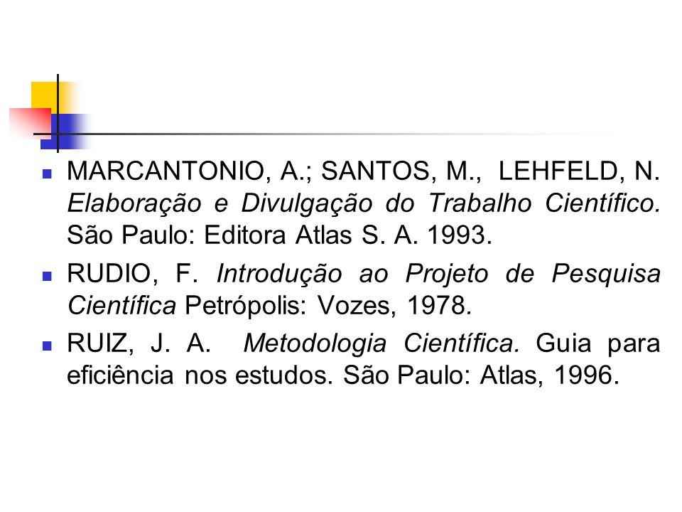 MARCANTONIO, A.; SANTOS, M., LEHFELD, N. Elaboração e Divulgação do Trabalho Científico. São Paulo: Editora Atlas S. A. 1993. RUDIO, F. Introdução ao