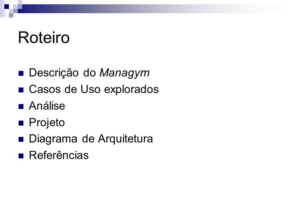 Descrição Sistema de Gestão de Academias Sistema de organização operacional Controle de Fluxo de Tráfego Utiliza interface WEB Usado por funcionários e alunos