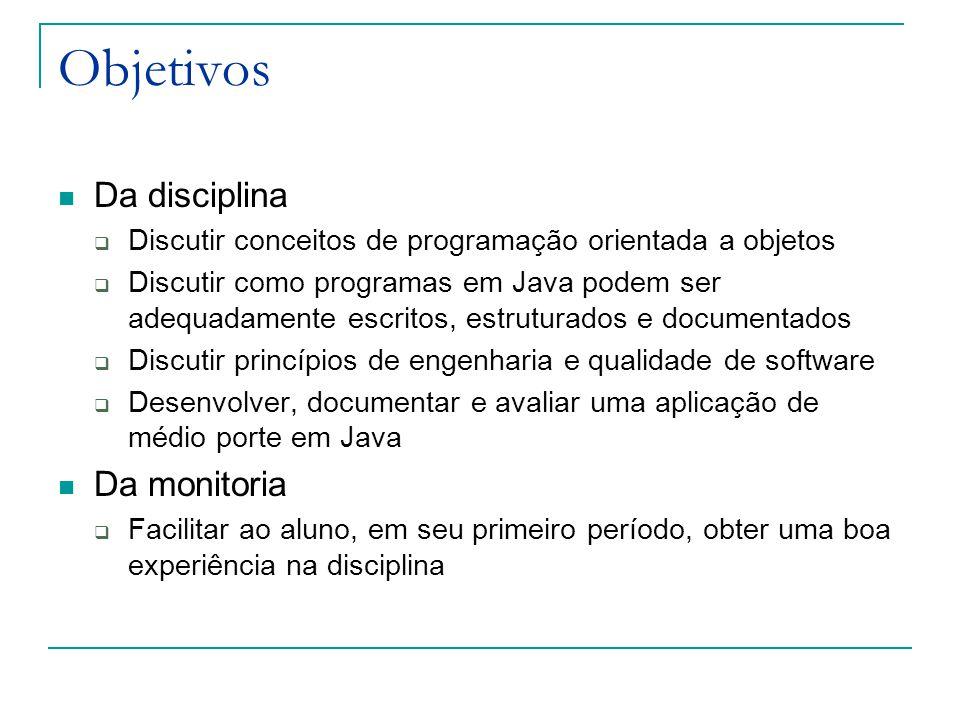 Objetivos Da disciplina  Discutir conceitos de programação orientada a objetos  Discutir como programas em Java podem ser adequadamente escritos, es